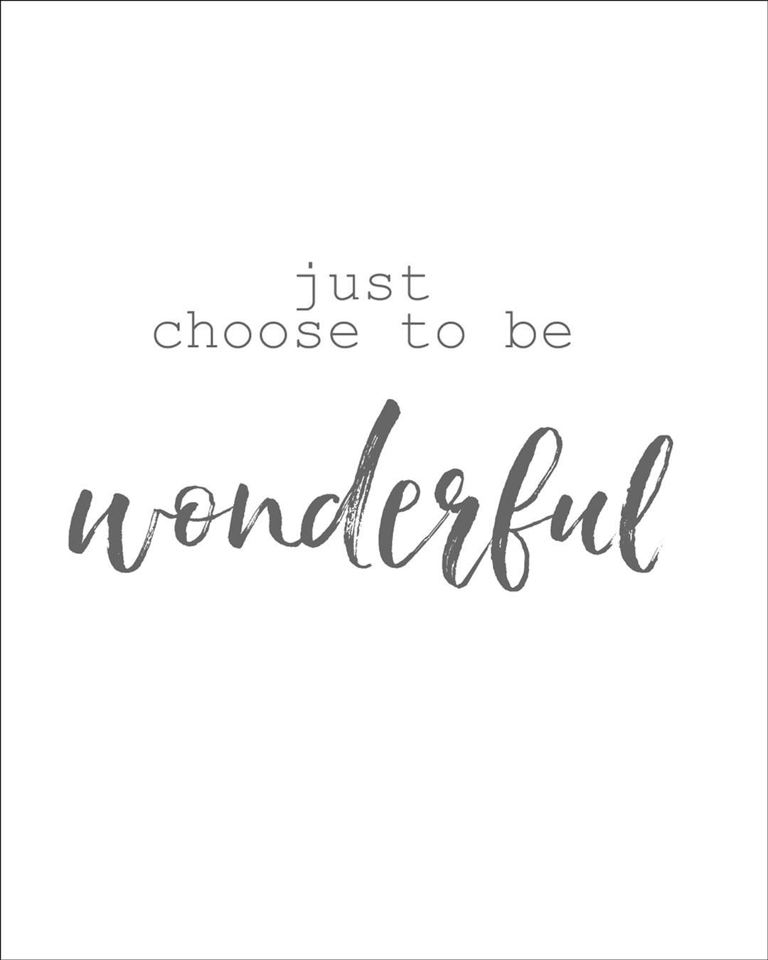 Just choose to be wonderful motivation quote